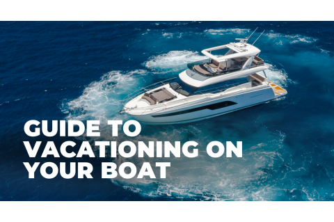 Guide to vacationing on your boat!